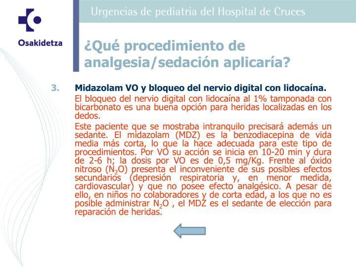Midazolam VO y bloqueo del nervio digital con lidocaína.