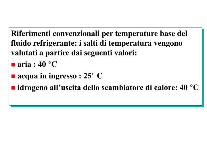 Riferimenti convenzionali per temperature base del fluido refrigerante: i salti di temperatura vengono valutati a partire dai seguenti valori: