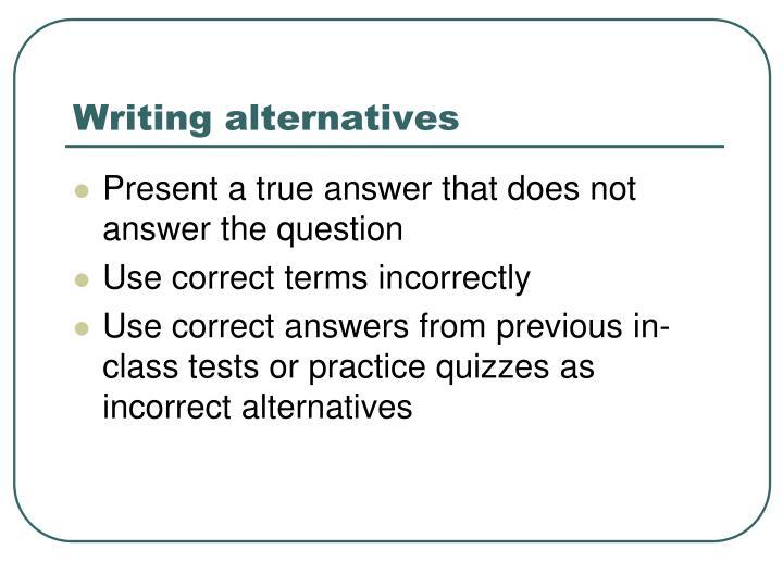 Writing alternatives