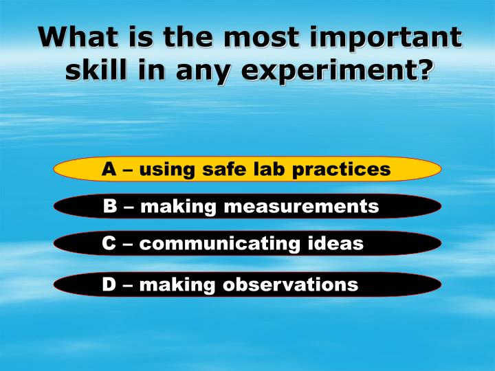 What is the most important skill in any experiment?