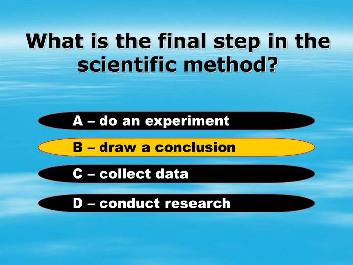 What is the final step in the scientific method?
