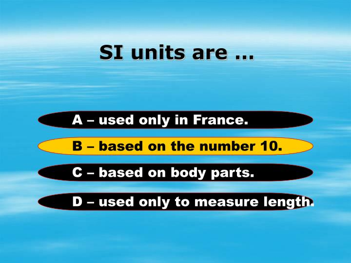 SI units are …