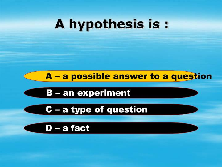 A hypothesis is :