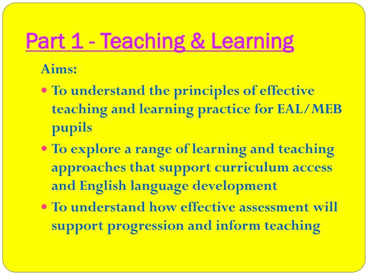 Part 1 - Teaching & Learning