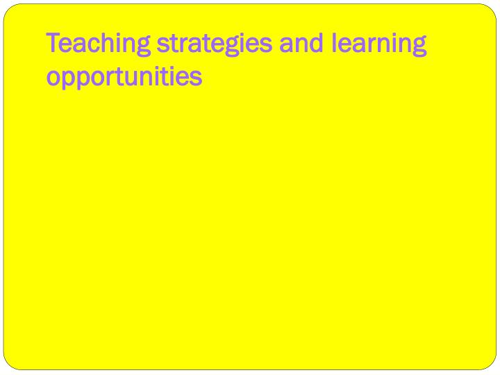 Teaching strategies and learning opportunities