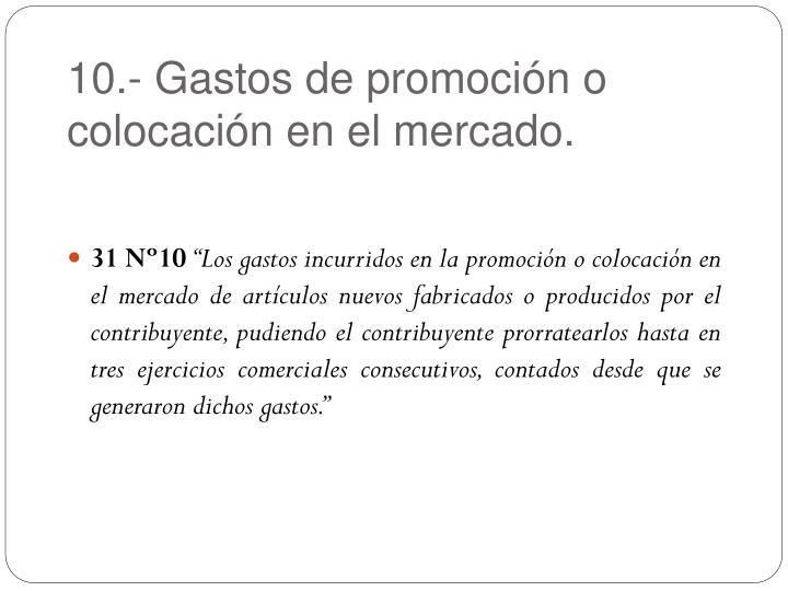 10.- Gastos de promoción o colocación en el mercado.
