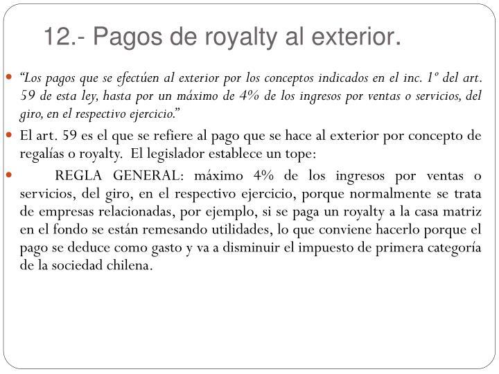 12.- Pagos de royalty al exterior