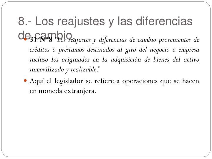 8.- Los reajustes y las diferencias de cambio.