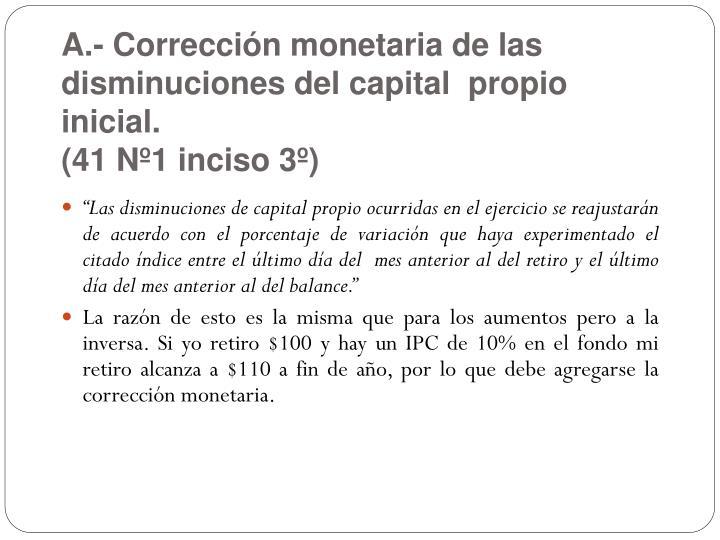 A.- Corrección monetaria de las disminuciones del capital  propio inicial.