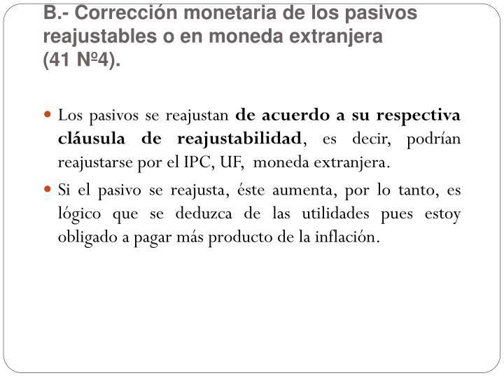 B.- Corrección monetaria de los pasivos reajustables o en moneda extranjera