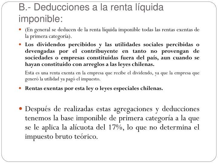 B.- Deducciones a la renta líquida imponible: