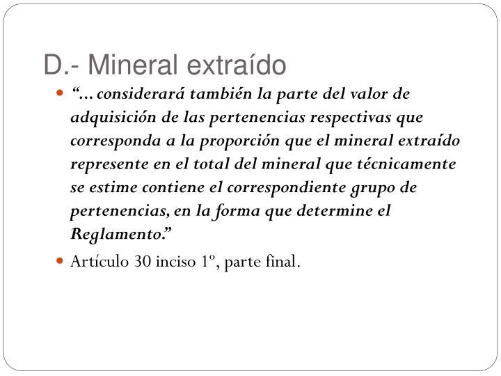 D.- Mineral extraído