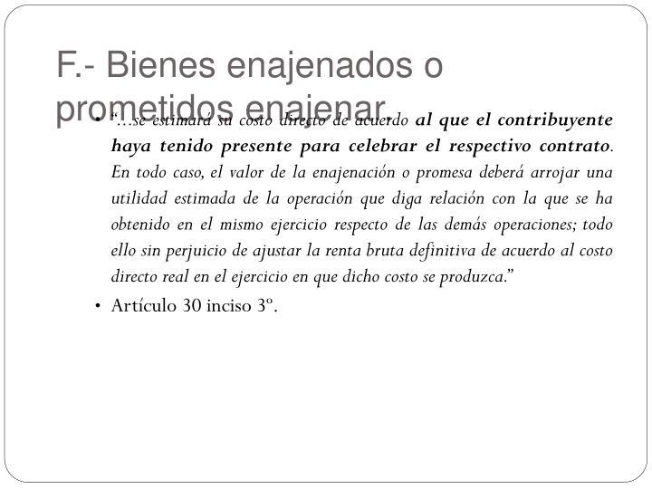 F.- Bienes enajenados o prometidos enajenar.