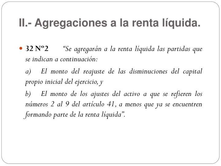 II.- Agregaciones a la renta líquida.