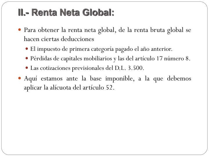 II.- Renta Neta Global: