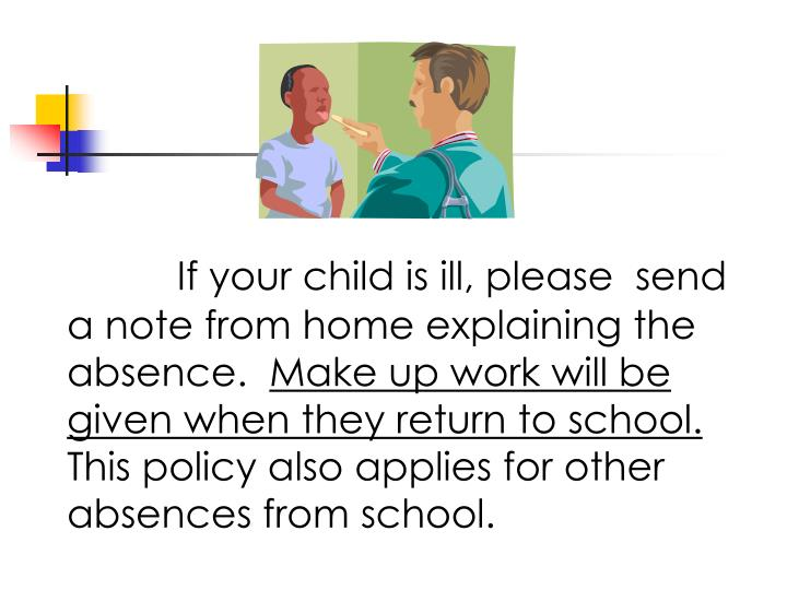 If your child is ill, please  send a note from home explaining the absence.