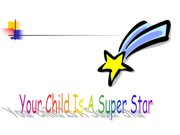 Your Child Is A Super Star