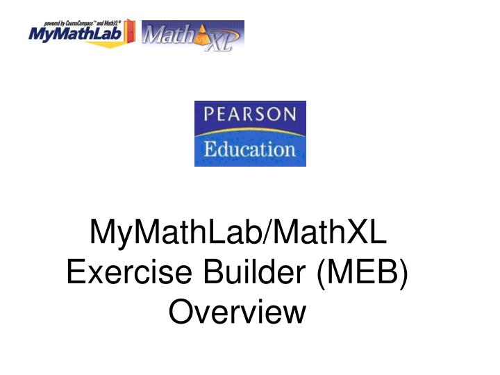 MyMathLab/MathXL Exercise Builder (MEB)