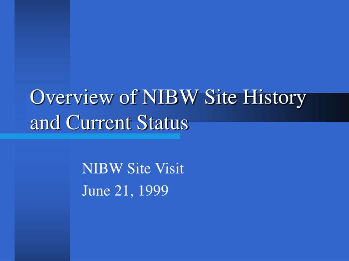 Overview of nibw site history and current status