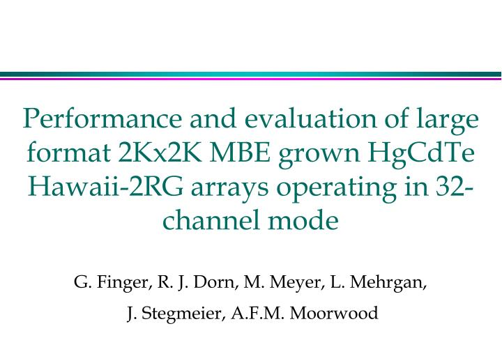 Performance and evaluation of large format 2Kx2K MBE grown HgCdTe Hawaii-2RG arrays operating in 32-...