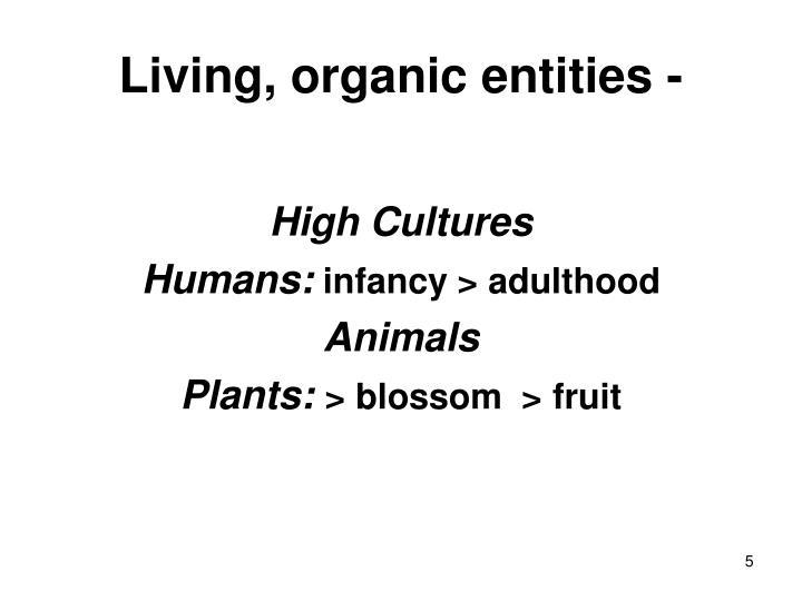 Living, organic entities -