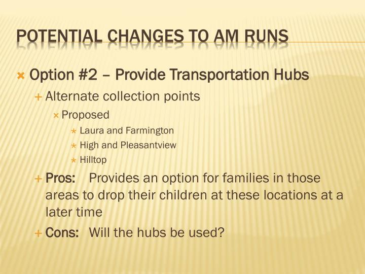 Option #2 – Provide Transportation Hubs