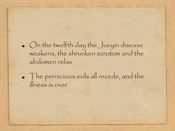 On the twelfth day the Jueyin disease weakens, the shrunken scrotum and the abdomen relax
