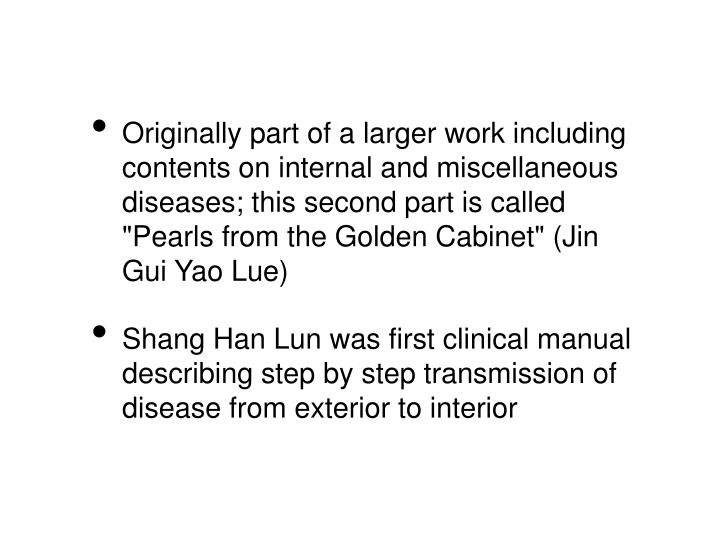 """Originally part of a larger work including contents on internal and miscellaneous diseases; this second part is called """"Pearls from the Golden Cabinet"""" (Jin Gui Yao Lue)"""