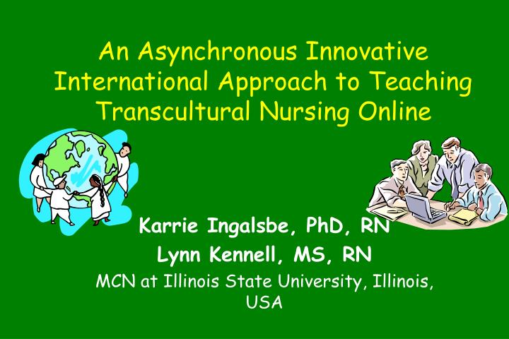 An asynchronous innovative international approach to teaching transcultural nursing online