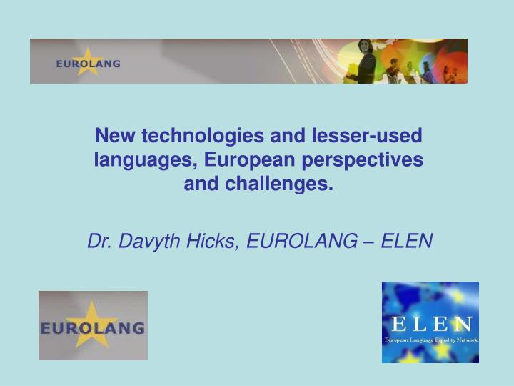 New technologies and lesser-used languages, European perspectives and challenges.