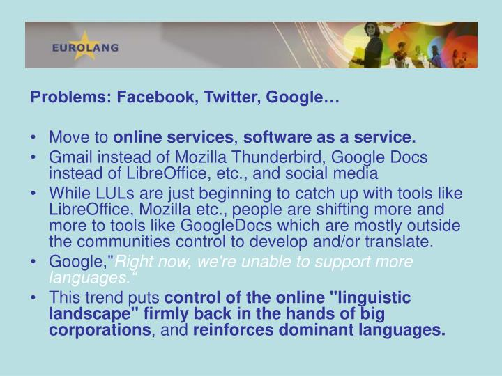 Problems: Facebook, Twitter, Google…