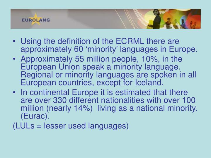 Using the definition of the ECRML there are approximately 60 'minority' languages in Europe.
