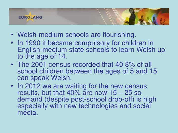 Welsh-medium schools are flourishing.