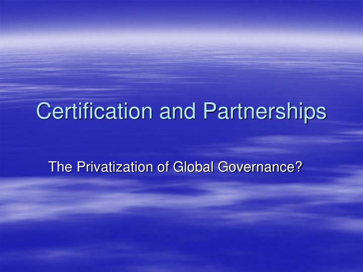 Certification and partnerships