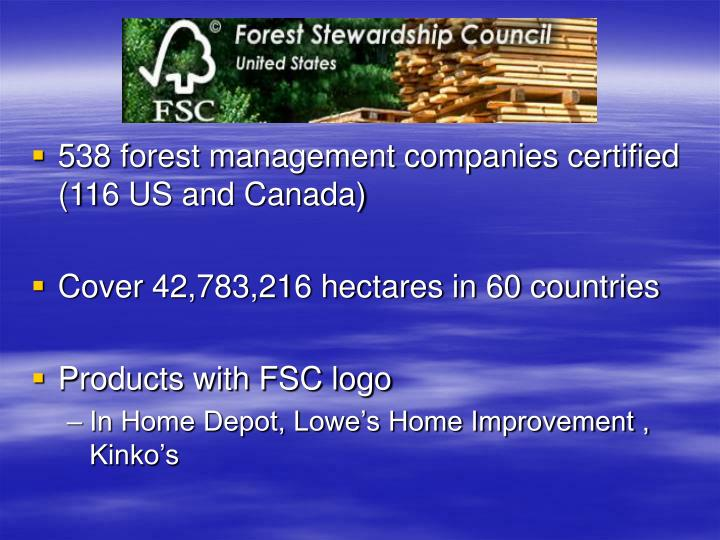 538 forest management companies certified (116 US and Canada)