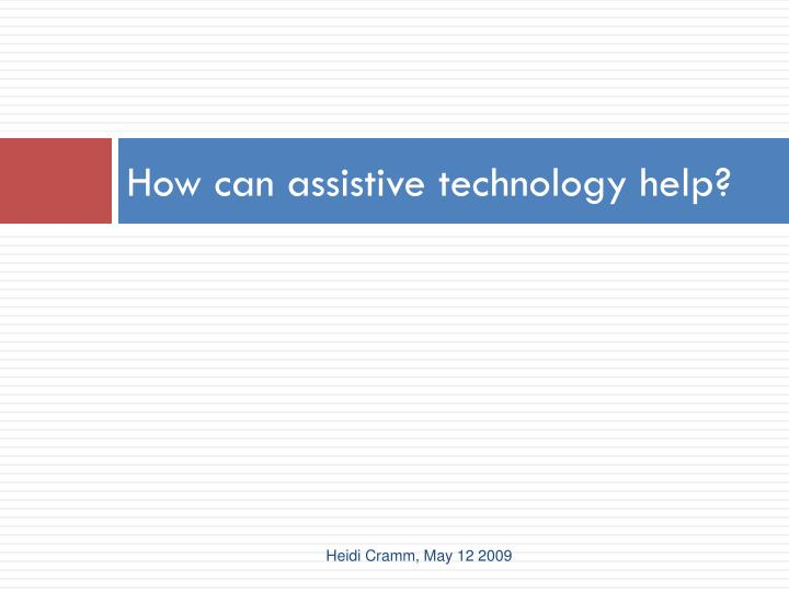 How can assistive technology help?