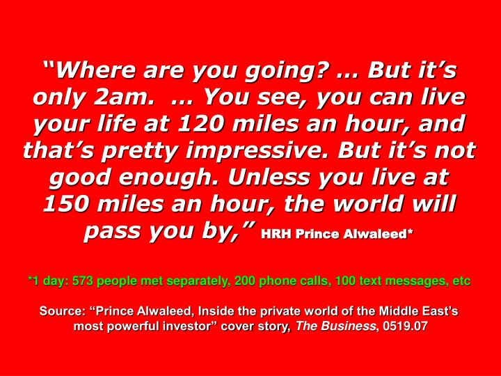 """""""Where are you going? … But it's only 2am.  … You see, you can live your life at 120 miles an hour, and that's pretty impressive. But it's not good enough. Unless you live at 150 miles an hour, the world will pass you by,"""""""