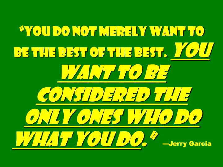 """""""You do not merely want to be the best of the best."""