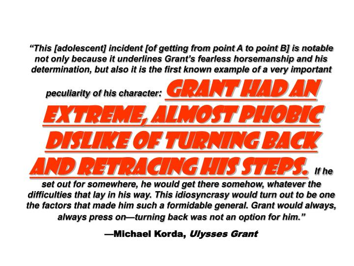 """""""This [adolescent] incident [of getting from point A to point B] is notable not only because it underlines Grant's fearless horsemanship and his determination, but also it is the first known example of a very important peculiarity of his character"""