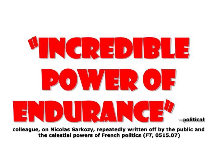 """incredible power of endurance"""