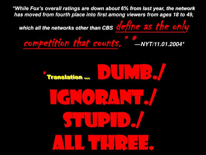 """""""While Fox's overall ratings are down about 6% from last year, the network has moved from fourth place into first among viewers from ages 18 to 49, which all the networks other than CBS"""