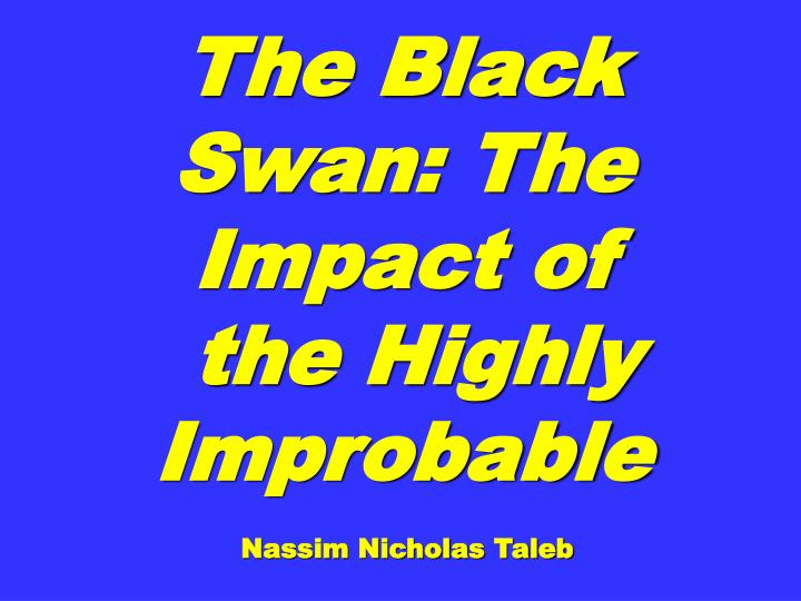 The Black Swan: The Impact of