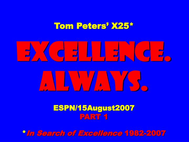 tom peters x25 excellence always espn 15august2007 part 1 in search of excellence 1982 2007