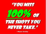 you miss 100 of the shots you never take wayne gretzky1
