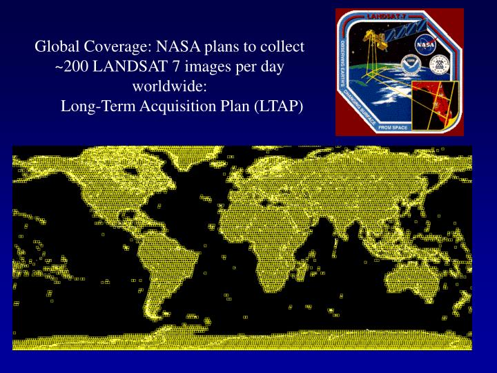 Global Coverage: NASA plans to collect ~200 LANDSAT 7 images per day worldwide: