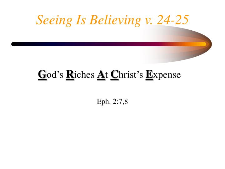 Seeing Is Believing v. 24-25