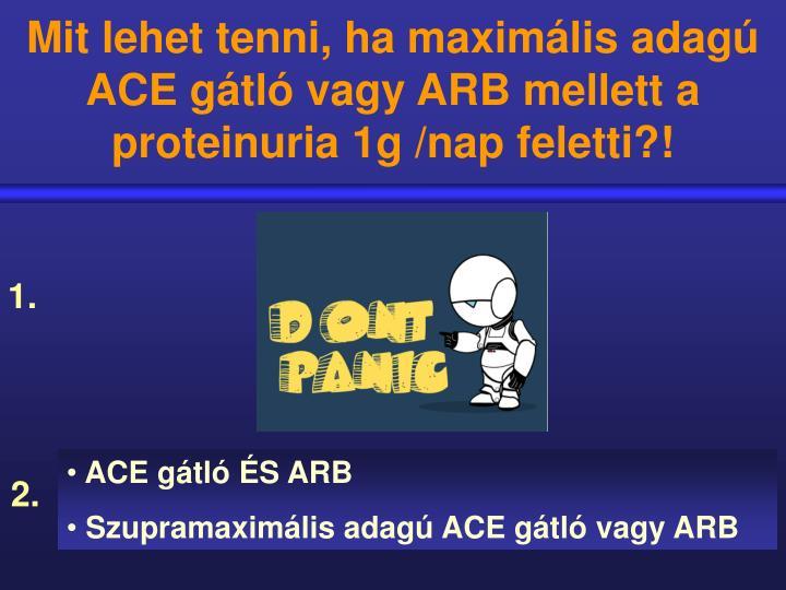 Mit lehet tenni, ha maximális adagú ACE gátló vagy ARB mellett a proteinuria 1g /nap feletti?!
