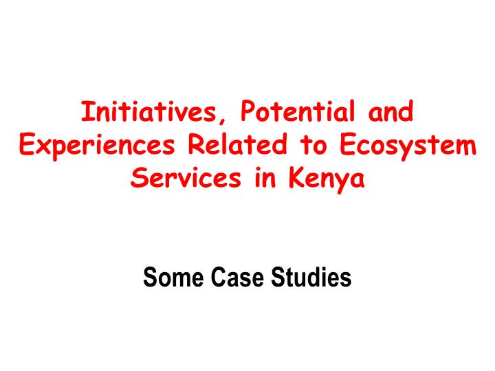 Initiatives, Potential and Experiences Related to Ecosystem Services in Kenya