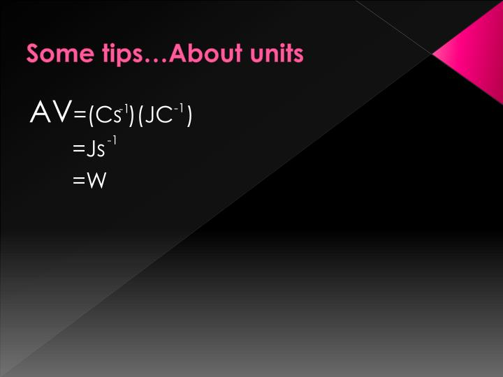 Some tips…About units