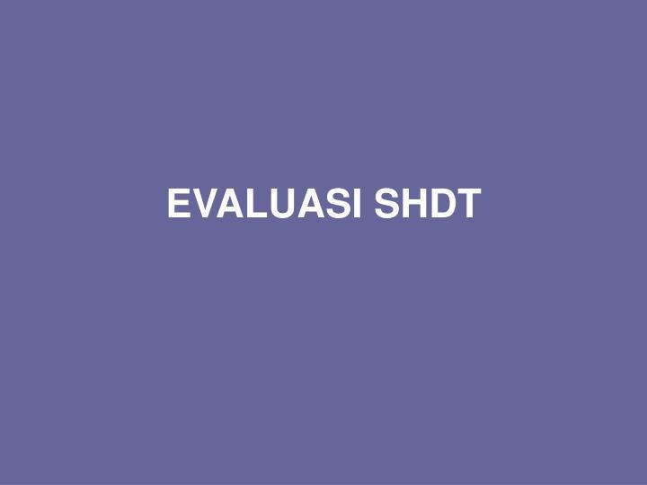 EVALUASI SHDT